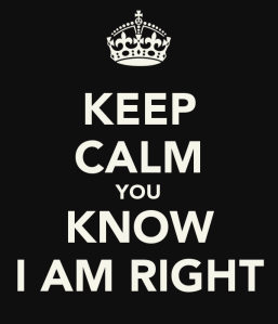 keep-calm-you-know-i-am-right